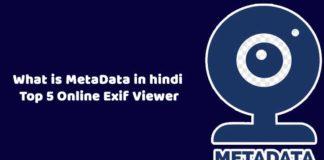 मेटाडाटा क्या होती है | What is MetaData in hindi | Top 5 Online Exif Viewer